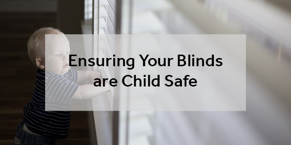 Ensuring Your Blinds are Child Safe