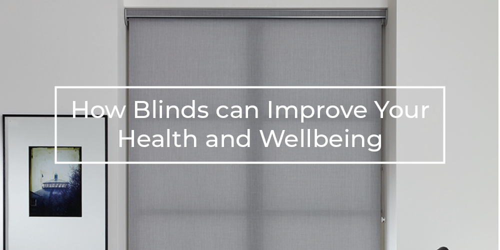 How blinds can improve your health and wellbeing