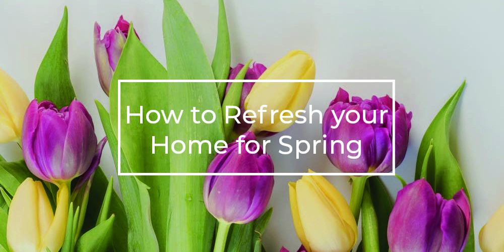 How to Refresh your Home for Spring